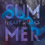 I Heart Sharks - Summer (Brazed Remix)